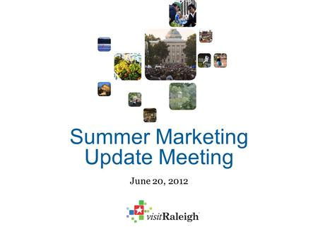 Summer Marketing Update Meeting June 20, 2012. Thank you for being here! We appreciate your time and your support!