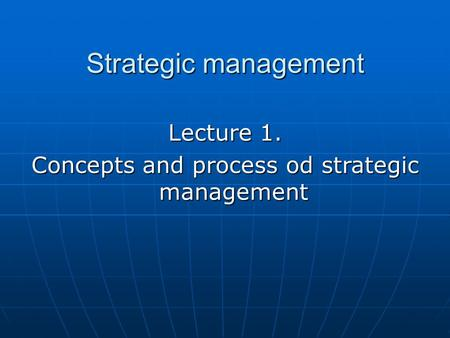 Strategic management Lecture 1. Concepts and process od strategic management.
