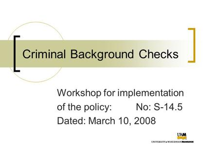 Criminal Background Checks Workshop for implementation of the policy: No: S-14.5 Dated: March 10, 2008.