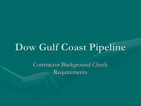 Dow Gulf Coast Pipeline Contractor Background Check Requirements.