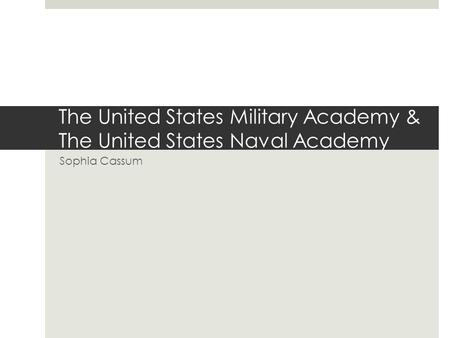 The United States Military Academy & The United States Naval Academy Sophia Cassum.