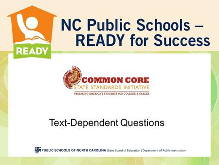 Text-Dependent Questions. Outcomes Participants will identify the role of text-dependent questions in the Common Core State Standards for Literacy in.