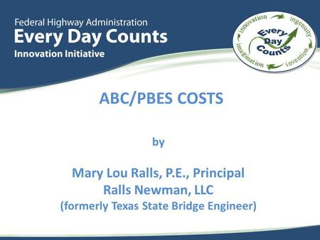 ABC/PBES COSTS by Mary Lou Ralls, P.E., Principal Ralls Newman, LLC (formerly Texas State Bridge Engineer)