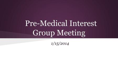 Pre-Medical Interest Group Meeting 1/15/2014. Reminders! — New members: pay your dues ($15) —Need 8 points per semester to remain an active member (meetings,
