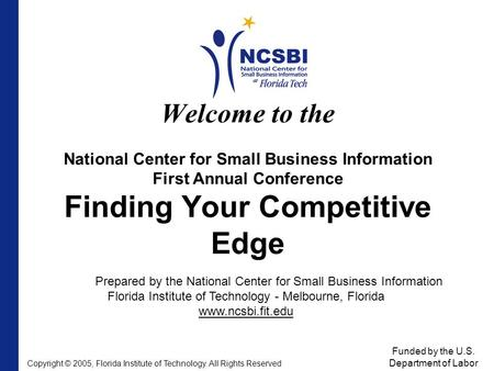 Welcome to the National Center for Small Business Information First Annual Conference Finding Your Competitive Edge Prepared by the National Center for.