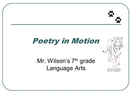 Locust Grove Middle School Trailblazers Poetry in Motion Mr. Wilson's 7 th grade Language Arts.