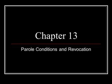 Chapter 13 Parole Conditions and Revocation. Introduction Parole conditions determine the amount of freedom versus restriction a parolee has Accomplishment.