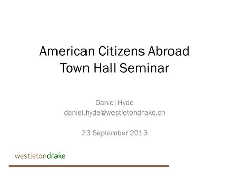American Citizens Abroad Town Hall Seminar Daniel Hyde 23 September 2013.