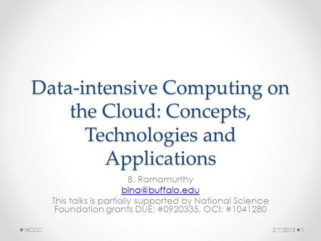 Data-intensive Computing on the Cloud: Concepts, Technologies and Applications B. Ramamurthy This talks is partially supported by National.