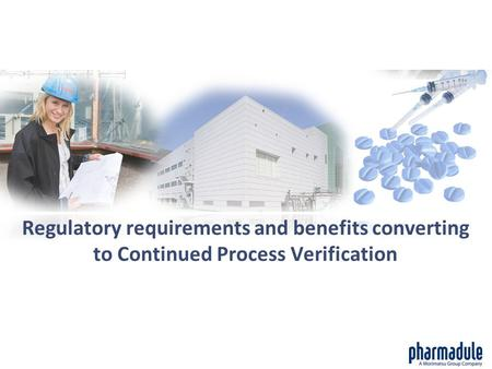 Regulatory requirements and benefits converting to Continued Process Verification.