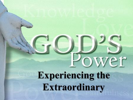 Experiencing the Extraordinary. Introduction  II Timothy 3:5  Mark 12:25  I Corinthians 2:4-5  We are to be carrier's of God's presence and power.