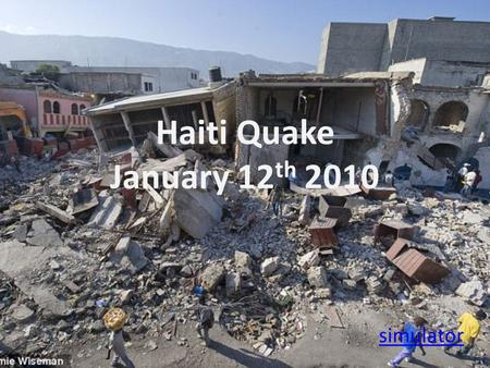 Haiti Quake January 12 th 2010 simulator. In Italy it was one town, and a few villages - not a large urban area. In China, it affected a large area.