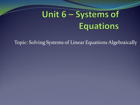 Topic: Solving Systems of Linear Equations Algebraically.