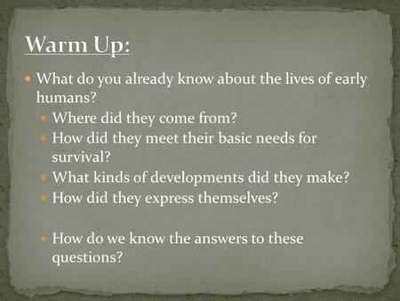 Warm Up: What do you already know about the lives of early humans?