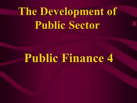 The Development of Public Sector Public Finance 4.