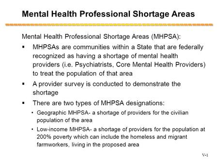 Mental Health Professional Shortage Areas Mental Health Professional Shortage Areas (MHPSA):  MHPSAs are communities within a State that are federally.
