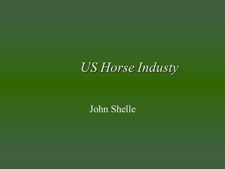 US Horse Industy John Shelle. Types of Horse Enterprises u Boarding Stables u Pay-to-Rides u Lessons u Training u Race u Show u Stallion Stations u Breeding.