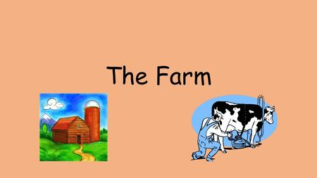 The Farm The farmer runs the farm. The farmer minds all the animals on his farm. He feeds them and looks after them. The farmer grows vegetables. The.