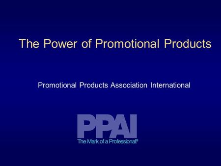 The Power of Promotional Products Promotional Products Association International.