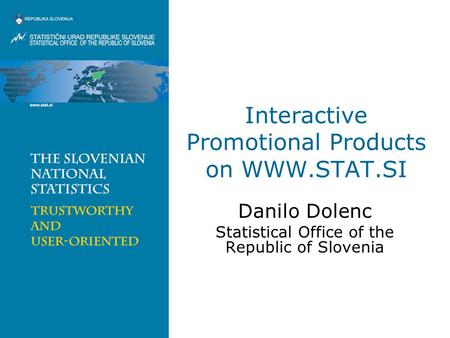 Interactive Promotional Products on WWW.STAT.SI Danilo Dolenc Statistical Office of the Republic of Slovenia.