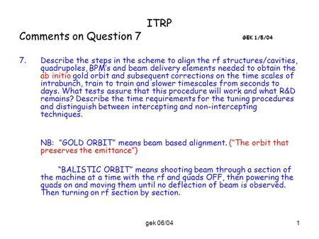 Gek 06/041 ITRP Comments on Question 7 GEK 1/5/04 7.Describe the steps in the scheme to align the rf structures/cavities, quadrupoles, BPM's and beam delivery.