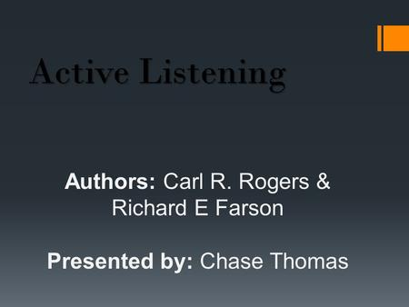 Authors: Carl R. Rogers & Richard E Farson Presented by: Chase Thomas