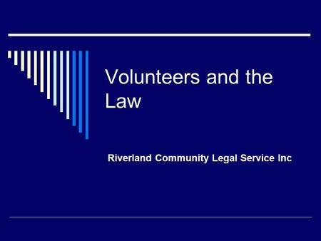 Volunteers and the Law Riverland Community Legal Service Inc.