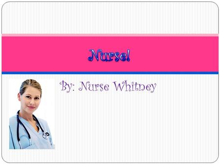 By: Nurse Whitney. What They Do? A nurse is a healthcare professional who is focused on caring for individuals, families, and communities, ensuring that.