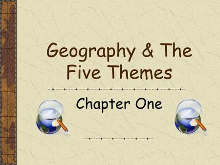 Geography & The Five Themes
