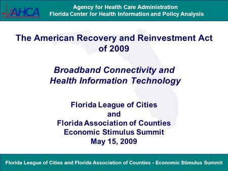 Florida League of Cities and Florida Association of Counties - Economic Stimulus Summit Agency for Health Care Administration Florida Center for Health.