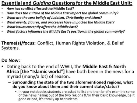 Essential and Guiding Questions for the Middle East Unit: How has conflict affected the Middle East? How does the culture of the Middle East impact the.