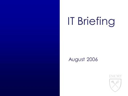 IT Briefing August 2006. 1 IT Briefing Agenda 8/17/06 Organization tweaks EOL Demo Symantec Reporting demo VPN Update Email & IdM NetCom Q&A Karen Jenkins.