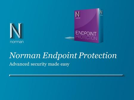 Norman Endpoint Protection Advanced security made easy.