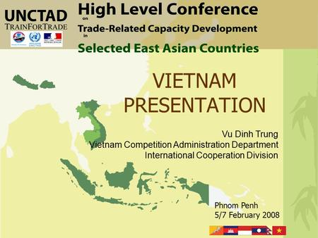 Phnom Penh 5/7 February 2008 VIETNAM PRESENTATION Vu Dinh Trung Vietnam Competition Administration Department International Cooperation Division.