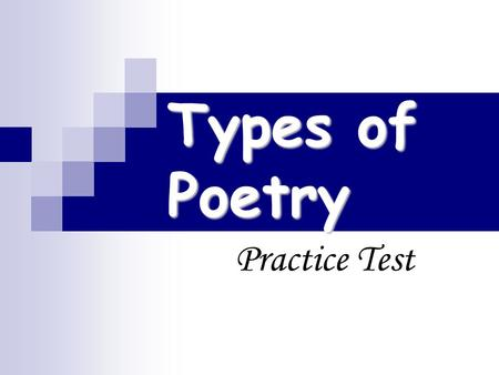 Types of Poetry Practice Test. 1. The only type of poetry that is a narrative. A). Cinquain B). Diamonte C). Limerick D). Haiku E). Ode F). Elegy G).