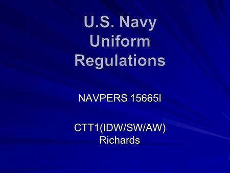 NAVPERS 15665I CTT1(IDW/SW/AW) Richards. Overview Chapter 2: Grooming Standards Chapter 7: Civilian Clothing.