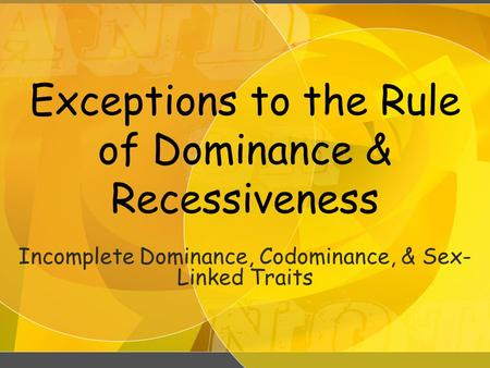 Exceptions to the Rule of Dominance & Recessiveness