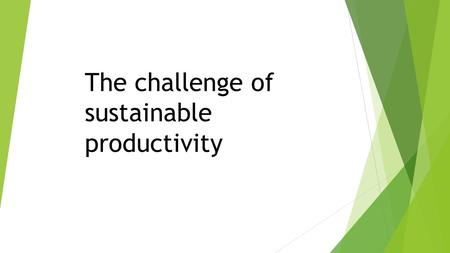 The challenge of sustainable productivity. Raising agricultural productivity in a sustainable way is indispensable for accelerating poverty reduction.