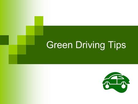 Green Driving Tips. 8 Tips for Green Driving Avoid quick starts & aggressive driving Plan your trips Reduce engine load Slow down Share a car Recycle.
