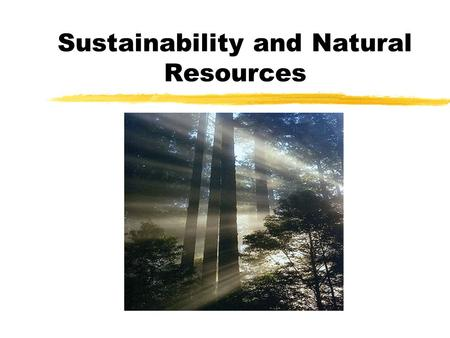 Sustainability and Natural Resources. What is a resource?  It is anything that we find useful  Includes human resources (skills, experience etc.) and…