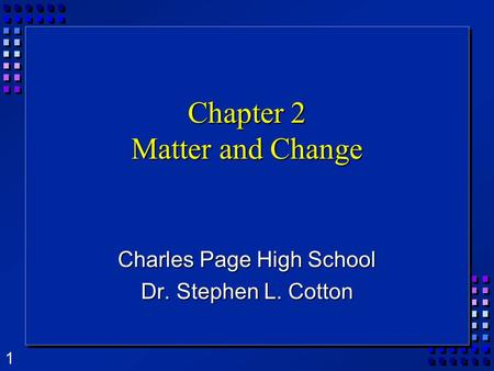 1 Chapter 2 Matter and Change Charles Page High School Dr. Stephen L. Cotton.