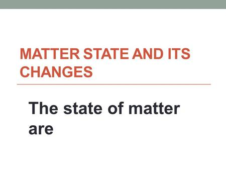 Matter state and its changes