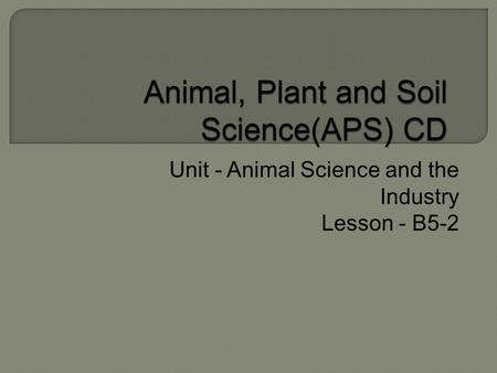 Unit - Animal Science and the Industry Lesson - B5-2.