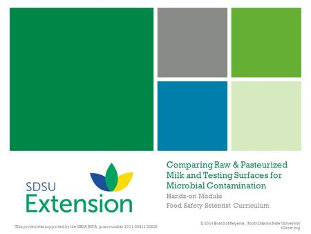 Comparing Raw & Pasteurized Milk and Testing Surfaces for Microbial Contamination Hands-on Module Food Safety Scientist Curriculum © 2014 Board of Regents,