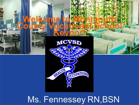 Welcome to Monmouth County Vocational School Keyport Ms. Fennessey RN,BSN.