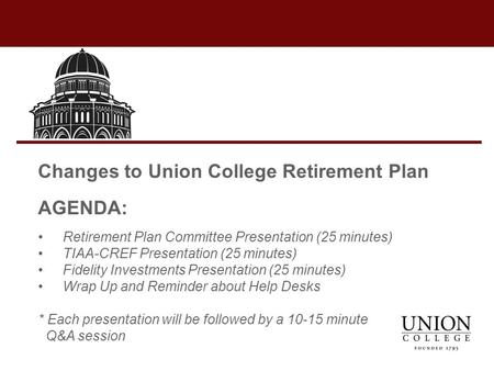Changes to Union College Retirement Plan AGENDA: Retirement Plan Committee Presentation (25 minutes) TIAA-CREF Presentation (25 minutes) Fidelity Investments.