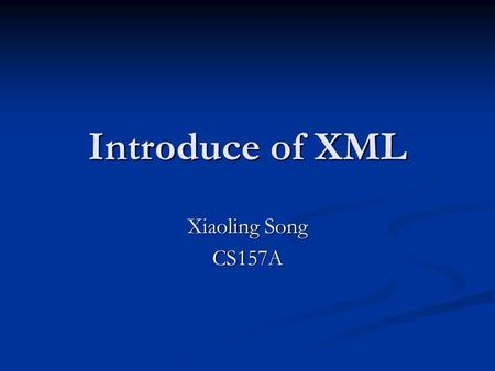 Introduce of XML Xiaoling Song CS157A. What is XML? XML stands for EXtensible Markup Language XML stands for EXtensible Markup Language XML is a markup.