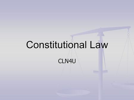 Constitutional Law CLN4U. Constitution A legal framework or guideline that: A legal framework or guideline that: Establishes how power and authority within.