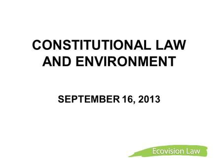 CONSTITUTIONAL LAW AND ENVIRONMENT SEPTEMBER 16, 2013.