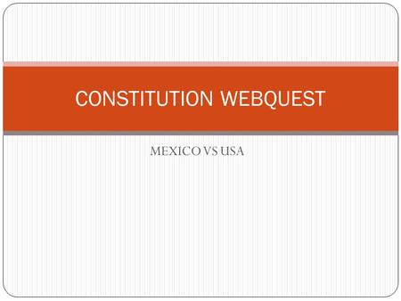MEXICO VS USA CONSTITUTION WEBQUEST. DIRECTIONS You and a partner are to use the two links on the next slide and the handout to summarize the major areas.
